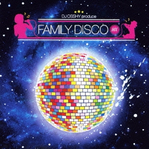 DJ OSSHY プロデュース ファミリーディスコ・ミックス