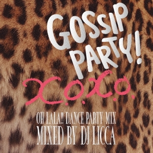 DJ LICCA/GOSSIP PARTY! X.O.X.O.- OH LALA!! DANCE PARTY MIX - mixed by DJ LICCA[LEXCD-13026]