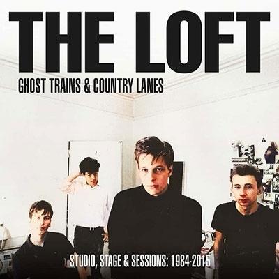 The Loft/アンソロジー:ゴースト・トレインズ・アンド・カントリー・レーンズ 1984-2015[CDBRED839J]