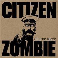 The Pop Group/Citizen Zombie [FREAK8]