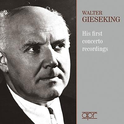 ヴァルター・ギーゼキング/Walter Gieseking - His First Concerto Recordings[APR7308]