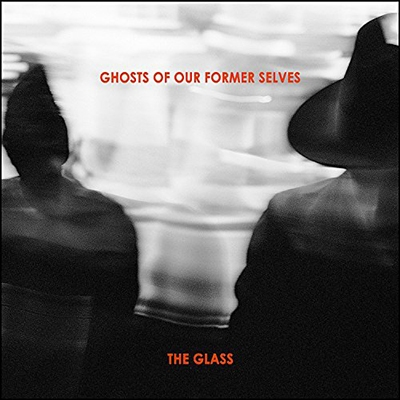 Ghosts Of Our Former Selves/Glass[RG1]