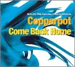 Copperpot/Come Back Home (HITS PRICE)[RRCRF120111]