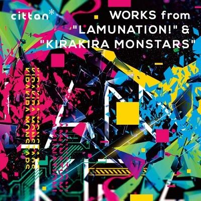 "cittan* WORKS from ""LAMUNATION!""&""KIRAKIRA MONSTARS"" CD"