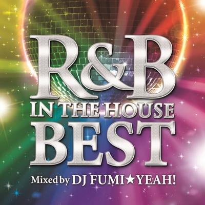 DJ FUMI★YEAH!/R&B IN THE HOUSE-BEST- mixed by DJ FUMI★YEAH![FARM-0298]