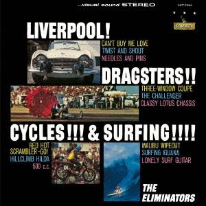 The Eliminators (Rock)/リヴァプール! ドラッグスターズ! サイクルズ! &サーフィン![TOCP-71334]