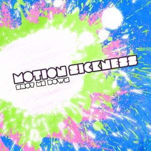 MOTION SICKNESS/SHOT ME DOWN[FEWD-0001]