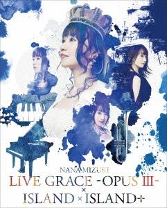 NANA MIZUKI LIVE GRACE-OPUS III-×ISLAND×ISLAND+ Blu-ray Disc