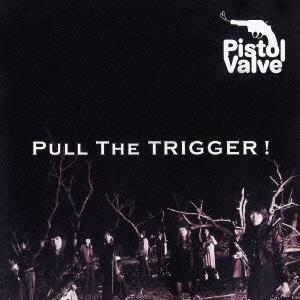 ピストルバルブ/Pull The Trigger! [UGCA-1013]