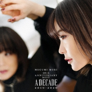 森恵 (J-Pop)/MEGUMI MORI 10th ANNIVERSARY BEST - A DECADE 2010-2020 -[CTCR-96025]