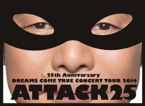 25th Anniversary DREAMS COME TRUE CONCERT TOUR 2014 ATTACK25 [3DVD+豪華フォトブック]<初回限定盤>