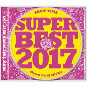 SHOW TIME SUPER BEST 2017 Mixed By DJ SHUZO CD