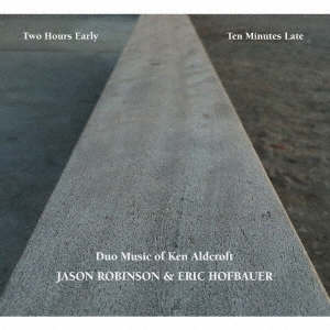 Two Hours Early, Ten Minutes Late: Duo Music of Ken Aldcroft CD