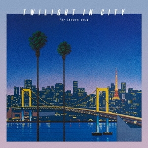 TWILIGHT IN CITY ~for lovers only~ [CD+Blu-ray Disc]<初回生産限定盤> CD