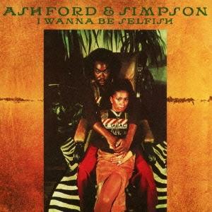 Ashford & Simpson/アイ・ウォナ・ビー・セルフィッシュ [CDSOL-8616]