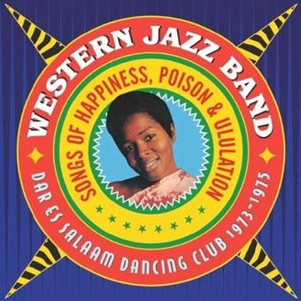 Western Jazz Band/喜び、毒、号泣の歌〜ダル・エス・サラーム・ダンシング・クラブ 1973-1975[SAR-249]