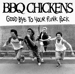 BBQ CHICKENS/Good By To Your Punk Rock[PZCA-11]