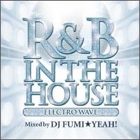 DJ FUMI★YEAH!/R&B IN THE HOUSE -ELECTRO WAVE- mixed by DJ FUMI★YEAH![FARM-0239]