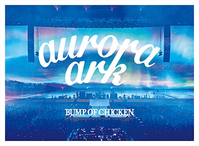 BUMP OF CHICKEN TOUR 2019 aurora ark TOKYO DOME [Blu-ray Disc+CD+ブックレット]<通常盤> Blu-ray Disc