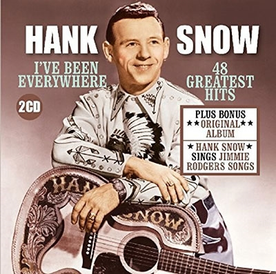 Hank Snow/I'Ve Been Everywhere-48 Greatest Hits Plus H.S. Sings Jimmie  Rodgers Songs