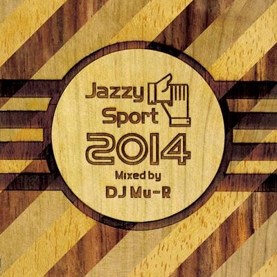 Jazzy Sport 2014 Mixed by DJ Mu-R<数量限定盤>