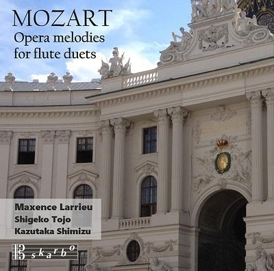 マクサンス・ラリュー/モーツァルト〜2本のフルートのためのオペラ・メロディーズ[DSK4198]