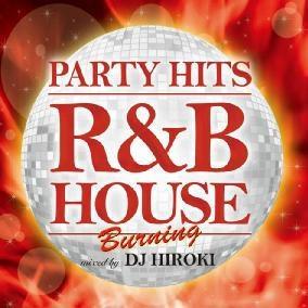 DJ HIROKI/PARTY HITS 〜R&B HOUSE〜 BURNING Mixed by DJ HIROKI[GRVY-022]