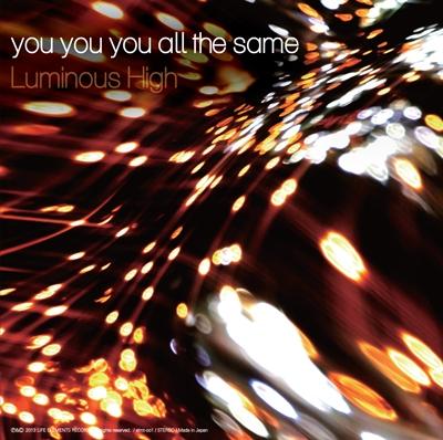 you you you all the same/Luminous High/I feel I can start again[ELMT-001]