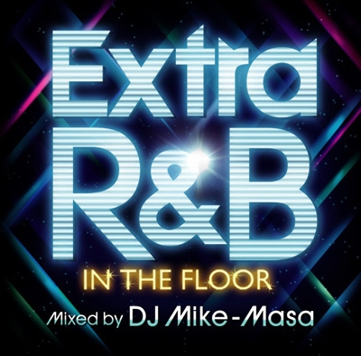 DJ Mike-Masa/EXTRA R&B -IN THE FLOOR- mixed by DJ Mike-Masa[FARM-0279]
