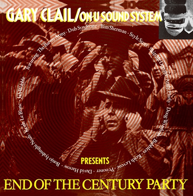 Gary Clail/On-U Sound System/End Of The Century Party[BRCX-109]