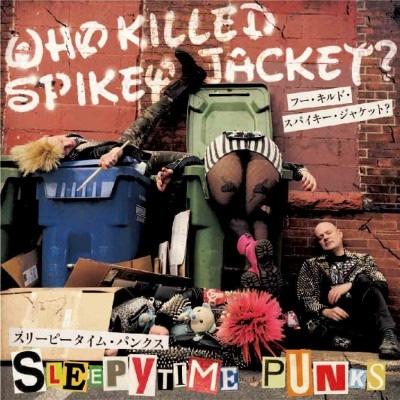 Who Killed Spikey Jacket?/SLEEPYTIME PUNKS[POGO-85]