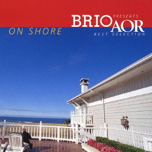 BRIO Presents AOR Best Selection ~On Shore~