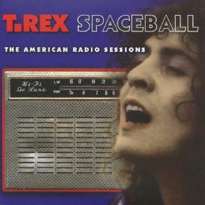 Marc Bolan & T. Rex/スペースボール : アメリカン・ラジオ・セッションズ [PCD-17333]