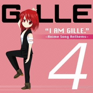 GILLE/I AM GILLE.4 〜Anime Song Anthems〜 [CD+DVD]<初回限定盤>[UPCH-9981]