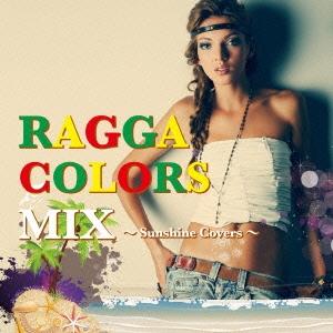 RAGGA COLORS MIX〜Sunshine Covers〜[TRIBE-0010]