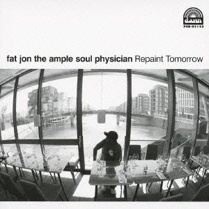 Fat Jon The Ample Soul Physician/リペイント・トゥモロー[PCD-93143]