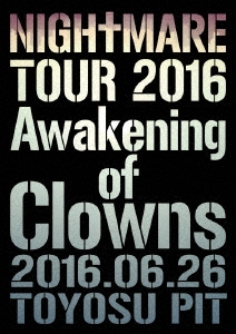 NIGHTMARE (J-Pop)/NIGHTMARE TOUR 2016 Awakening of Clowns 2016.06.26 TOYOSU PIT<通常版>[YIBQ-10386]