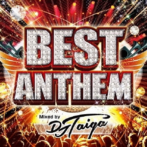 BEST ANTHEM Mixed by DJ TAIGA CD