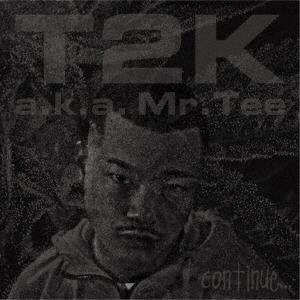 T2K a.k.a. MR..TEE/continue...[9SRI-013]
