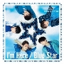 I'm Here/Blue Star [CD+DVD]<初回限定盤>