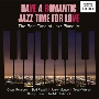 HAVE A ROMANTIC JAZZ TIME FOR LOVE: The Best Time of Jazz Piano IV<タワーレコード限定>