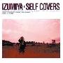 IZUMIYA-Self covers<タワーレコード限定>