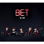 BET [CD+DVD]<初回限定盤A>