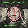 WHOLE LOTTA LOVE/DiPROMiSE [CD+DVD]<初回限定盤>