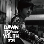 DAWN TO YOUTH