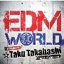 EDM WORLD Presented by ☆Taku Takahashi<タワーレコード限定>