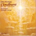 Whitacre: Cloudburst & Other Choral Works