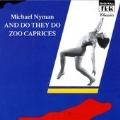 Nyman: And they do, Zoo Caprices / Balanescu