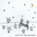 Wait For Me. Remixes !
