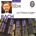 J.S.BACH:LES 4 TOCCATAS & FUGUES:ANDRE ISOIR(org)